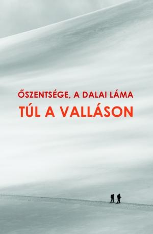 szentsége a Dalai Láma Túl a valláson