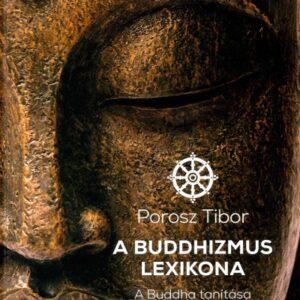 A Buddhizmus lexikona A Buddha tanítása és a théraváda irányzat szakszavai