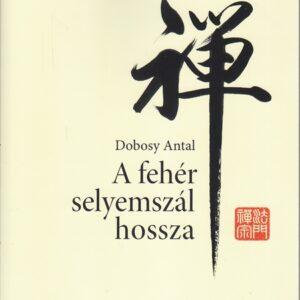 Dobosy Antal A fehér selyemszál hossza Zen szöveggyűjtemény
