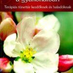Bach virágterápia a gyakorlatban Terápiás tünettár kezdőknek és haladóknak